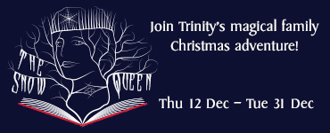 Trinity: The Snow Queen: 13 December 2019 to 5 January 2020
